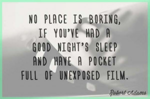 ... best quotes on the subject of photography. I hope they inspire you