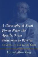 Biography of Saint Simon Peter the Apostle: From Fisherman to Martyr ...