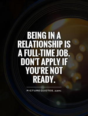 being in a relationship is a full time job so don t apply if you