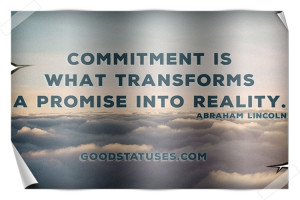 Abraham Lincoln about leadership: Commitment is what transforms a ...
