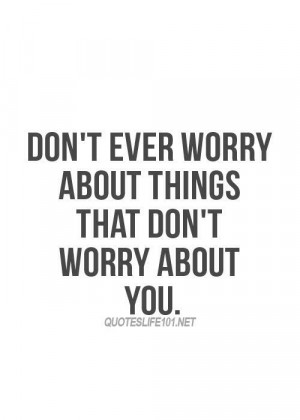 No worries, worry free, stop worrying