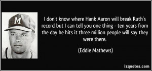 don't know where Hank Aaron will break Ruth's record but I can tell ...