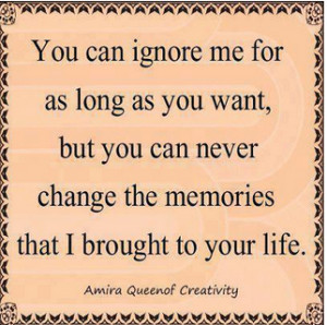 You Can ignore Me For As long As You want But You Can never change The ...
