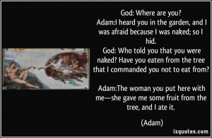 because I was naked; so I hid. God: Who told you that you were naked ...