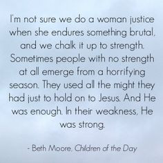 ... strong | quotes | Jesus is enough | Beth Moore | Children of the Day