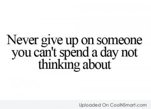 Love Quote: Never give up on someone you can't...