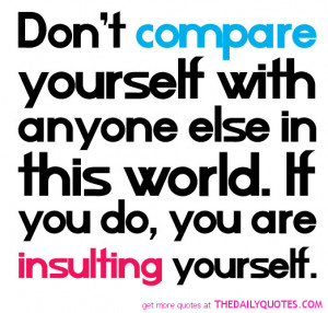 don't compere your self with any other person in this world on the ...