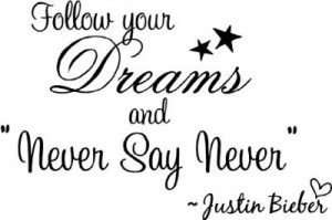 justin-bieber-follow-your-dreams-and-never-say-never-cute-music-wall ...