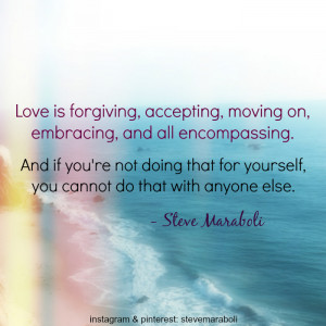 Love is forgiving, accepting, moving on, embracing, and all ...