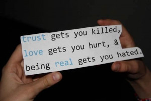 trust gets you killed love gets you hurt real true quotes real quotes ...