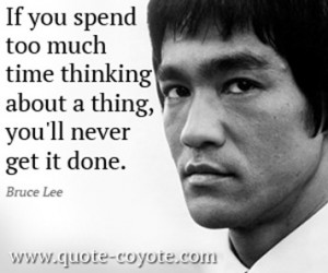 Bruce-Lee-Quotes-If-you-spend-too-much-time-thinking-about-a-thing ...