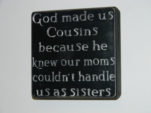 Quotes About Cousins Growing Up As you grow up... quotes