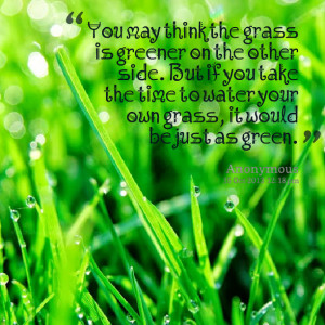 Quotes Picture: you may think the grbeeeeeep is greener on the other ...