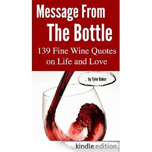 Message From The Bottle: 139 Fine Wine Quotes on Life and Love