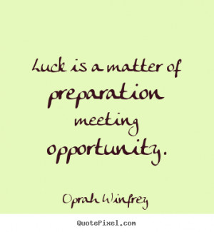... preparation meeting opportunity. Oprah Winfrey great success sayings