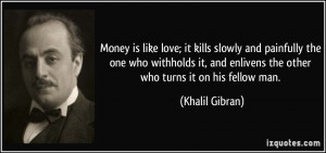Money is like love; it kills slowly and painfully the one who ...