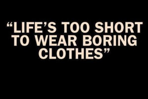 fashion-quotes-sayings-boring-clothes-life