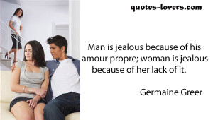 Man is jealous because of his amor propre.