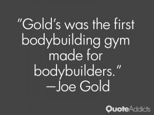 joe gold quotes gold s was the first bodybuilding gym made for ...