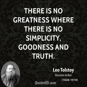 There is no greatness where there is no simplicity, goodness and truth ...