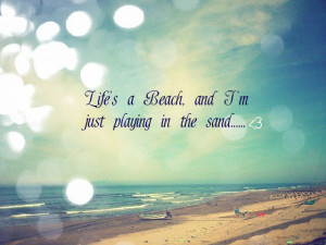 Lifes A Beach And Im Just Playing In The Sand: Beaches It, Beaches ...