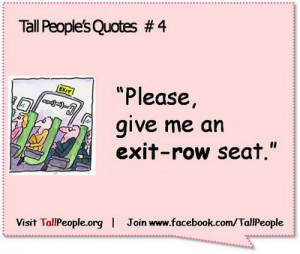 Tall People's Quotes #4 Please give me an exit row seat