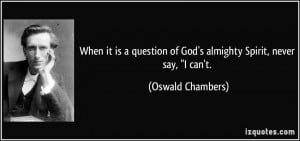 quote-when-it-is-a-question-of-god-s-almighty-spirit-never-say-i-can-t ...