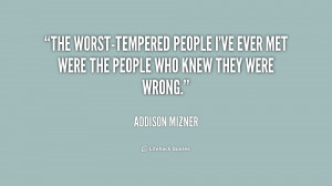 The worst-tempered people I've ever met were the people who knew they ...