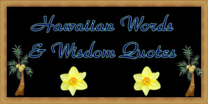 hawaiian words and wisdom quotes and translations