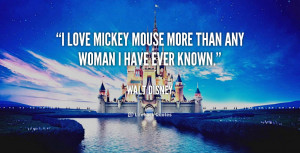 love Mickey Mouse more than any woman I have ever known.""