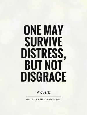 One may survive distress, but not disgrace Picture Quote #1