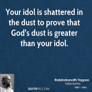 ... in the dust to prove that God's dust is greater than your idol