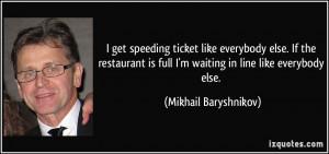 get speeding ticket like everybody else. If the restaurant is full I ...