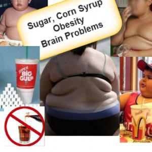 Sugar, Corn Syrup, Obesity, Brain Problems