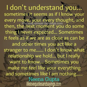 don t understand you sometimes it seems as if i know your every move ...