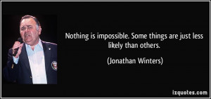 ... . Some things are just less likely than others. - Jonathan Winters