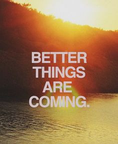 February 12th 2013 / Quote #140 Better Things Are Coming More