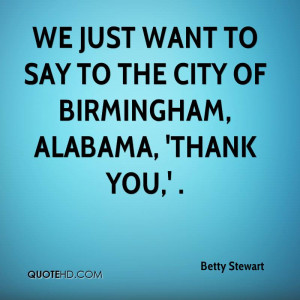 We just want to say to the City of Birmingham, Alabama, 'Thank you,' .