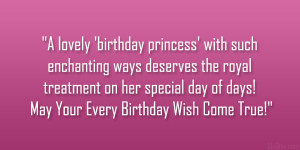 ... on her special day of days! May Your Every Birthday Wish Come True