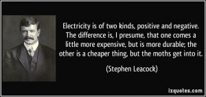 Electricity is of two kinds, positive and negative. The difference is ...