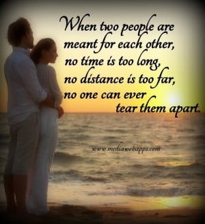... is too long, no distance is too far, no one can ever tear them apart