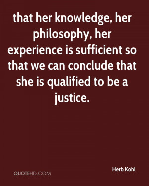... We Can Conclude That She Is Qualified To Be A Justice. - Herb Kohl