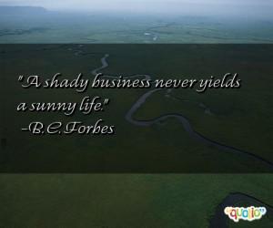 shady business never yields a sunny life .