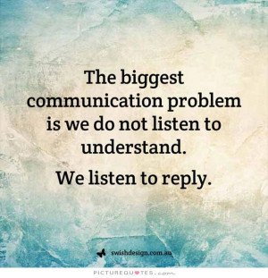 Communication Quotes Problem Quotes Listen Quotes Understand Quotes