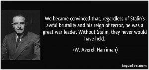 that, regardless of Stalin's awful brutality and his reign of terror ...