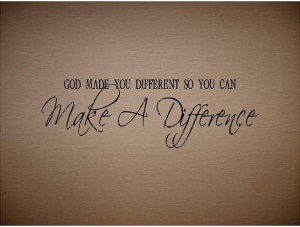 You Make A Difference Quotes Make a difference!