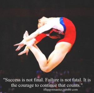 ... . Failure is not fatal. It is the courage to continue that counts