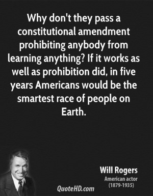 ... prohibition did, in five years Americans would be the smartest race of