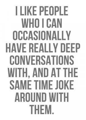 like people who i can occasionally have really deep conversations ...