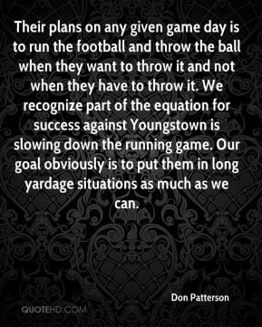 Patterson - Their plans on any given game day is to run the football ...